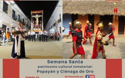 Protagonistas del Patrimonio: Semana Santa Popayán y Ciénaga de Oro